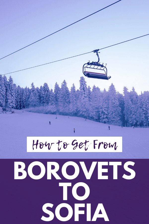 3 Easy Ways to Get From Borovets to Sofia in Two Hours or Less
