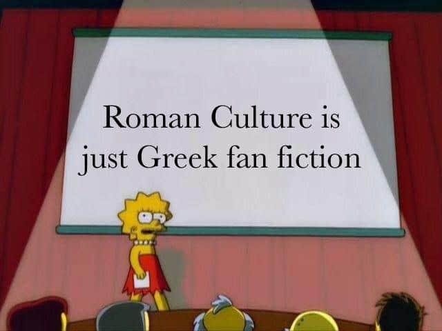 Roman Culture is just Greek fan fiction meme