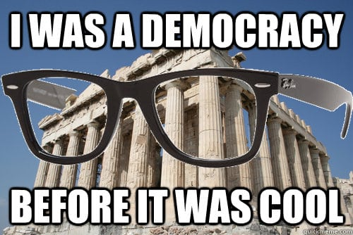 I was a democracy before it was cool Greece Meme