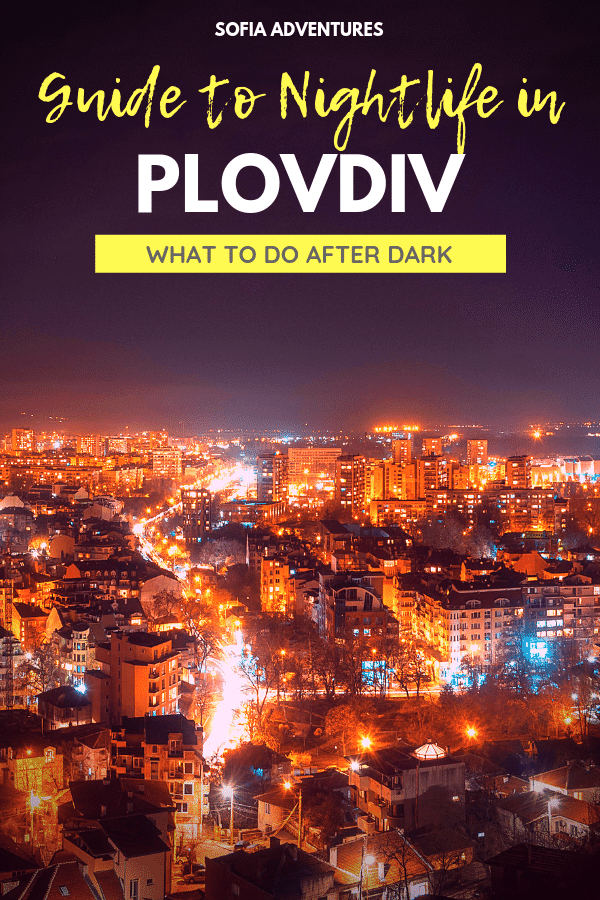 13 Magical Things to Do in Plovdiv at Night: Plovdiv Nightlife Guide