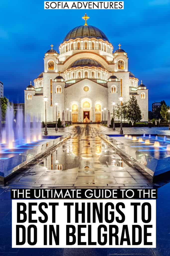 101 Exciting Unique Things To Do In Belgrade Sofia Adventures