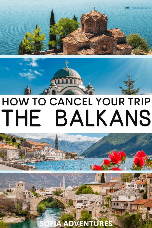 How to Cancel Your Trip to the Balkans (Serbia, Kosovo, Montenegro, Albania, North Macedonia, Bosnia)